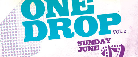 ONE DROP Vol. 2 - Sunday June 17th